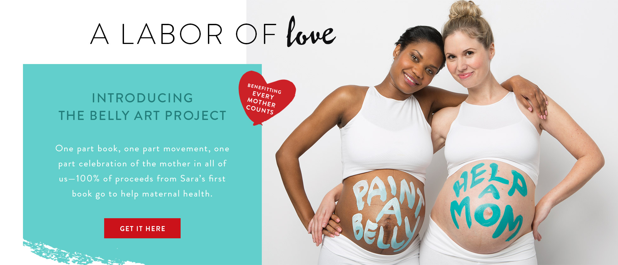 A labor of love. Introducing The Belly Art Project (benefitting Every Mother Counts). One part book, one part movement, one part celebration of the mother in all of us - 100% of proceeds from Sara's first book go to help maternal heath. GET IT HERE.